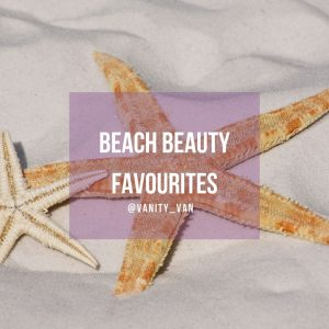 Beach Beauty Favourites